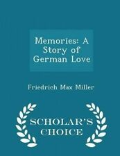 Memories Story German Love - Scholar's Choice Edition by Miller Friedrich Max