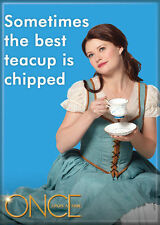 """Once Upon A Time Photo Quality Magnet: Belle """"Sometimes the best teacup is..."""