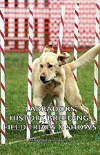 Labradors - History, Breeding, Field Trials & Shows (Hardback or Cased Book)