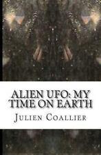Alien Ufo : My Time on Earth by Julien Coallier (2013, Paperback)