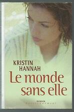 Le monde sans elle.Kristin HANNAH.France Loisirs  H001