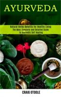 Ayurveda: The Most Complete and Detailed Guide to Ayurvedic Self Healing (Natura