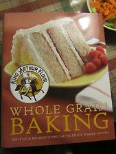 King Arthur Flour Whole Grain Baking : Delicious Recipes Using Nutritious...