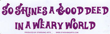 So Shines A Good Deed In A Weary World - Small Bumper Sticker / Decal
