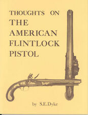 Thoughts on the American Flintlock Pistol by S.E. Dyke (Out of Print)