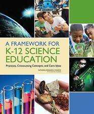 A Framework for K-12 Science Education: Practices, Crosscutting Concepts, and Co