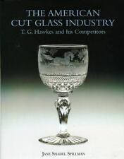 American Cut Glass Industry: T. G. Hawkes and His Competitors - NEW