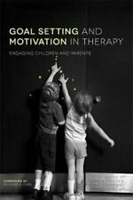 Goal Setting and Motivation in Therapy Engaging Children and Pa... 9781849054485