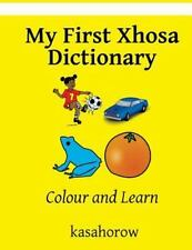 Xhosa Kasahorow: My First Xhosa Dictionary : Colour and Learn by kasahorow...