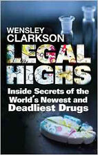 Legal Highs: Inside Secrets of the World's Newest and Deadliest Drugs, New, Clar