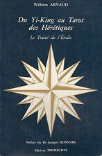DU YI-KING AU TAROT DES HERETIQUES/LE TRAITE DE L'ETOILE/WILLIAM ARNAUD/DEDICACE