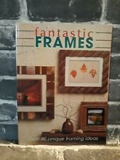 Fantastic Frames: Over 60 Unique Framing Ideas The Editors of Creative Publis A6