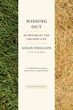 Missing Out : In Praise of the Unlived Life by Adam Phillips (2013, Paperback)