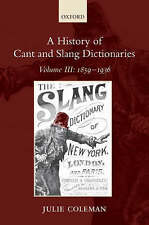A History of Cant and Slang Dictionaries, Vol. 3: 1859-1936 by Julie Coleman