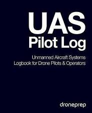 UAS Pilot Log: Unmanned Aircraft Systems Logbook for Drone Pilots & Operators (D