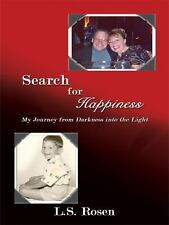 Search for Happiness : My Journey from Darkness into the Light by L. S. Rosen...