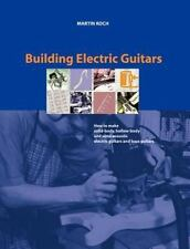 Building Electric Guitars: How to Make Solid-Body, Hollow-Body and Semi-Acous...