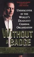 Without a Badge : Undercover in the World's Deadliest Criminalorganization