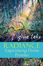 Radiance: Experiencing Divine Presence: By Gina Lake