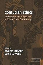 Confucian Ethics : A Comparative Study of Self, Autonomy, and Community...