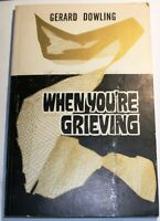 When You're Grieving. Gerard Dowling 1st Ed.PB 1979. Also Good Grief (Westberg)