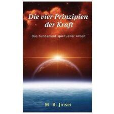 Die Vier Prinzipien der Kraft : Das Fundament Spiritueller Arbeit by M....