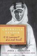 Guerrilla Leader: T. E. Lawrence & the Arab Revolt by J Schneider-New Hardcover