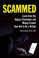 Scammed: Learn from the Biggest Consumer and Money Frauds How Not to Be a Vic...