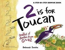 2 is for Toucan: Oodles of Doodles from 1 to 42 (A Step-By-Step Drawing Book)