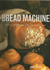Bread Machine, Shapter, Jennie how to prepare and bake the perfect loaf