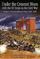 Under the Crescent Moon with the XI Corps in the Civil War : From Gettysburg ...