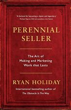 Perennial Seller: The Art of Making and Marketing Work that Last by Ryan Holiday