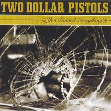 Two Dollar Pistols - You Ruined Everything [New CD]