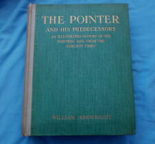 THE POINTER & HIS PREDECESSORS DOG BOOK BY ARKWRIGHT 1902 1ST LIMITED EDITION