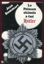 JEAN BOMMART: LE POISSON CHINOIS A TUé HITLER. LIVRE DE POCHE. 1972.
