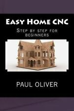 Easy Home CNC by Paul Oliver (2013, Paperback)