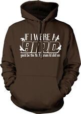 If I Were A Bird You'd Be The First Person I'd Sh*t On Poop To Hoodie Sweatshirt