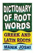Dictionary of Root Words: Greek and Latin Roots (English Word Power) (Volume 17)