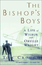 The Bishop's Boys : A Life of Wilbur and Orville Wright by Tom D. Crouch...