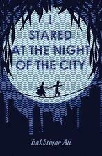 I STARED AT THE NIGHT OF THE CITY - ALI, BAKHTIYAR/ ABDULRAHMAN, KAREEM (TRN) -