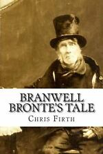 Branwell Bronte's Tale : Who Wrote 'Wuthering Heights'? by Chris Firth (2014,...
