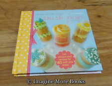 NEW Bake Me I'm Yours... Push Pop Cakes by Katie Deacon ~Dessert Recipe Cookbook