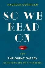 So We Read On: How The Great Gatsby Came to Be and Why It Endures - LikeNew - Co