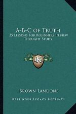 A-B-C of Truth: 35 Lessons For Beginners in New Thought Study by Brown Landone