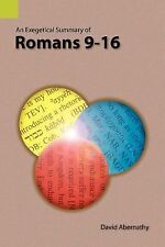 An Exegetical Summary Of Romans 9-16: By David Abernathy