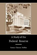 A Study of the Federal Reserve by Eustace Clarence Mullins (2009, Paperback)