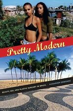 Pretty Modern : Beauty, Sex, and Plastic Surgery in Brazil by Alexander...