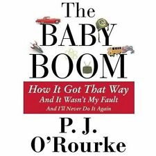 The Baby Boom : How It Got That Way and It Wasn't My Fault and I'll Never Do It