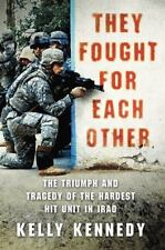 They Fought for Each Other: The Triumph and Tragedy of the Hardest Hit Unit in I