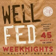 Well Fed Weeknights : Complete Paleo Meals in 45 Minutes of Less by Melissa...